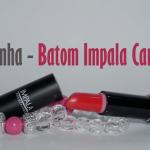 Resenha / Batom Impala Carmim.